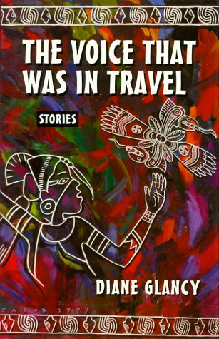 Voice That Was in Travel : Stories, DIANE GLANCY