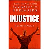 Injustice: State Trials from Socrates to Nurembergby Brian Harris