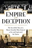 Dean Jobb Empire of Deception: The Incredible Story of a Master Swindler Who Seduced a City and Captivated the Nation
