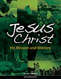 Jesus Christ: His Mission and Ministry (Student Text)