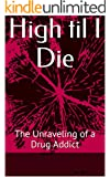 High til I Die: The Unraveling of a Drug Addict