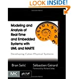 Modeling and Analysis of Real-Time and Embedded Systems with UML and MARTE: Developing Cyber-Physical Systems...