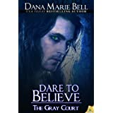 Dare to Believe (The Gray Court) ~ Dana Marie Bell