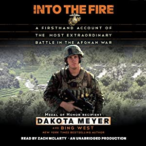 Into the Fire: A Firsthand Account of the Most Extraordinary Battle in the Afghan War | [Dakota Meyer, Bing West]
