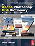 Philip Andrews The Adobe Photoshop CS4 Dictionary: The A to Z desktop reference of Photoshop