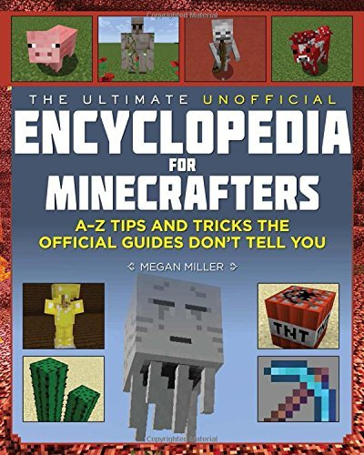 Download The Ultimate Unofficial Encyclopedia for Minecrafters: An A - Z Book of Tips and Tricks the Official Guides Don't Teach You