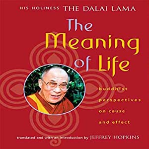 The Meaning of Life: Buddhist Perspectives on Cause and Effect | [His Holiness the Dalai Lama]