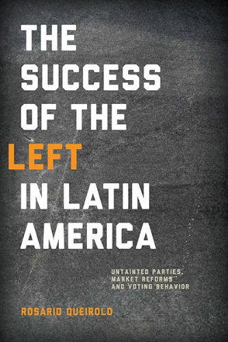 The Success of the Left in Latin America: Untainted Parties, Market Reforms, and Voting Behavior (Helen Kellogg Institute for International Studies)