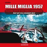 Mille Miglia 1957: L'Ultimo Atto Di Una Corsa Leggendaria/ Last Act in a Legendary Race
