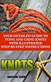 Download Knots: Your Detailed Guide To Tying And Using Knots With Step by Step Instructions: (Paracord Knots, Ropes And Knots) (Knot Tying, Knots Book)