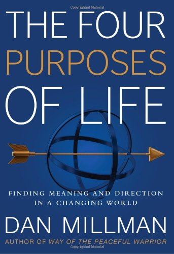 The Four Purposes of Life: Finding Meaning and Direction in a Changing World, by Dan Millman