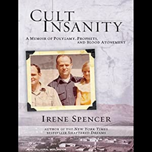 Cult Insanity: A Memoir of Polygamy, Prophets, and Blood Atonement | [Irene Spencer]