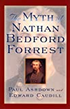 The Myth of Nathan Bedford Forrest (The American Crisis Series: Books on the Civil War Era) (0742543013) by Ashdown, Paul