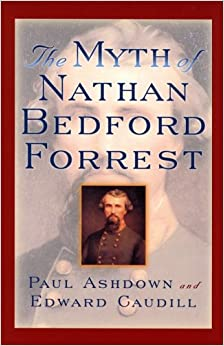 The Myth Of Nathan Bedford Forrest The American Crisis