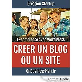 Cr�er un blog ou un site e-commerce avec WordPress (Cr�ation Startup t. 4)
