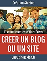 Cr�er un blog ou un site e-commerce avec WordPress (Cr�ation Startup t. 4)