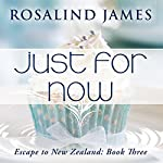 Just for Now: Escape to New Zealand, Book Three (       UNABRIDGED) by Rosalind James Narrated by Claire Bocking