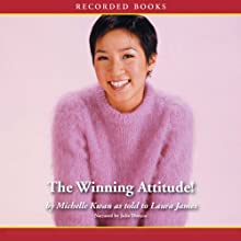 The Winning Attitude: What It Takes to Be a Champion (       UNABRIDGED) by Michelle Kwan Narrated by Julie Dretzin
