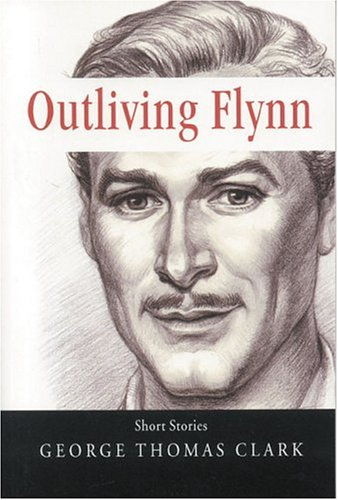 Outliving Flynn: Short Stories, GEORGE THOMAS CLARK