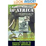 A Hunter's Wanderings in Africa: Being a Narrative of Nine Years Spent Amongst the Game of the Far Interior of...