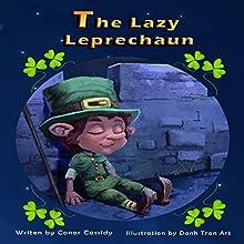 The Lazy Leprechaun | Livre audio Auteur(s) : Conor Cassidy Narrateur(s) : Dalan Decker O'Rourke