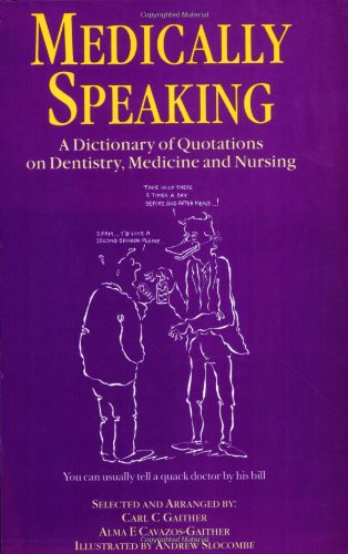 Medically Speaking: A Dictionary of Quotations on Dentistry, Medicine and Nursing