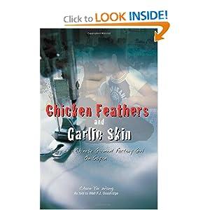 Chicken Feathers and Garlic Skin: Diary of a Chinese Garment Factory Girl on Saipan Ms Chun Yu Wang and Walt F. J. Goodridge