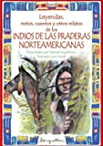 Leyendas, mitos, cuentos y otros relatos de los Indios de las praderas Norteamericanas/ Legends, myths, stories and other Indian narratives of the North Americans prairies (Spanish Edition)