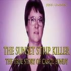The Sunset Strip Killer: The True Story Of Carol Bundy Hörbuch von Jessi Gaines Gesprochen von: Richard L. Walton
