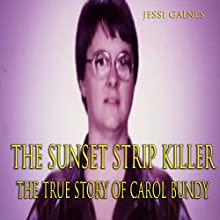The Sunset Strip Killer: The True Story Of Carol Bundy Audiobook by Jessi Gaines Narrated by Richard L. Walton