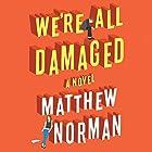 We're All Damaged Hörbuch von Matthew Norman Gesprochen von: Scott Merriman