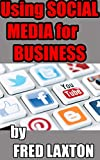 Intro to using Social Media for Business: Engage in the new word-of-mouth marketplace to improve and grow your business (EASY Using Social Media for Business Book 1)