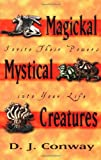 Magickal Mystical Creatures: Invite Their Powers Into Your Life (156718149X) by Conway, D.J.