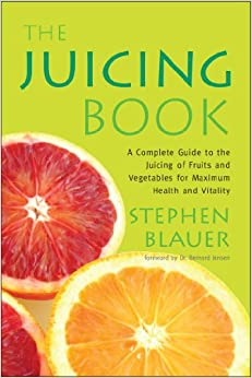 The Juicing Book: A Complete Guide to the Juicing of
