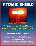 img - for Atomic Shield: A History of the United States Atomic Energy Commission (AEC) - Volume II, 1947-1952 - Terrible Responsibility, Call to Arms, Nuclear Arsenal, Quest for the Super (Hydrogen Bomb) book / textbook / text book