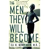 The Men They Will Become: The Nature And Nurture Of Male Character ~ Eli H. Newberger