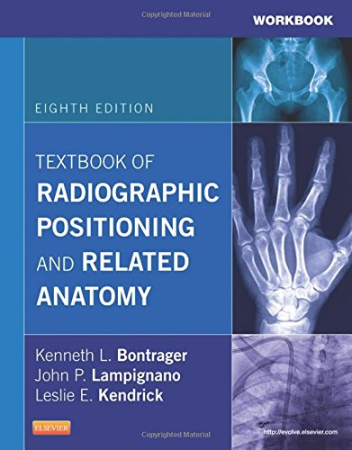 Workbook for Textbook of Radiographic Positioning and Related Anatomy, 8e, by Kenneth L. Bontrager MA  RT(R), John Lampignano MEd  RT(R) (