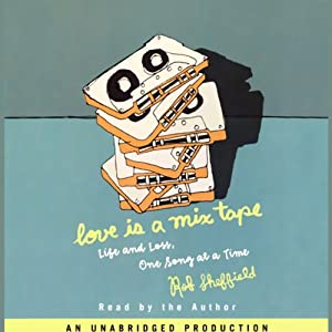 Love Is a Mix Tape: Life and Love, One Song at a Time | [Rob Sheffield]