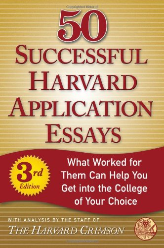 50 Successful Harvard Application Essays, Third Edition: What Worked for Them Can Help You Get into the College of Your Choice (Harvard Crimson)