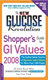 The New Glucose Revolution Shoppers Guide to GI Values 2008: The Authoritative Source of Glycemic Index Values for More Than 1000 Foods