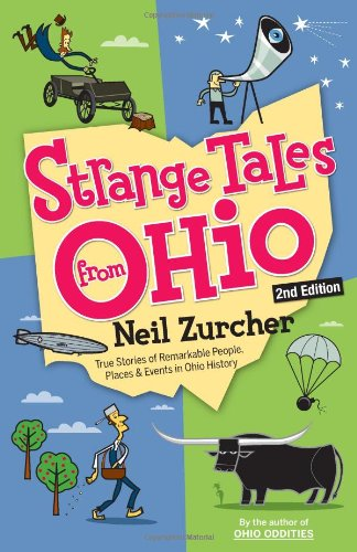 Strange Tales from Ohio 2nd Edition: True Stories of Remarkable People, Places, and Events in Ohio History