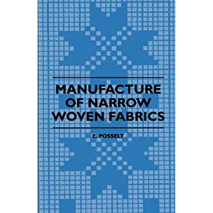 Manufacture Of Narrow Woven Fabrics - Ribbons, Trimmings, Edgings, Etc - Giving Description Of The Various Yarns Used, The Construction Of Weaves And