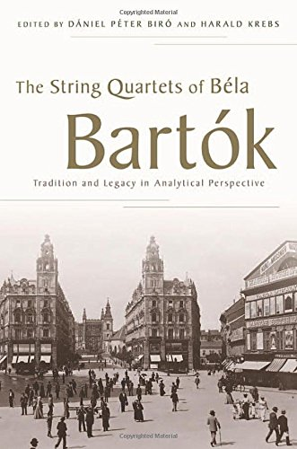 The String Quartets of Béla Bartók: Tradition and Legacy in Analytical Perspective