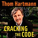 Cracking the Code (       UNABRIDGED) by Thom Hartmann Narrated by Lloyd James