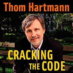 Cracking the Code | [Thom Hartmann]
