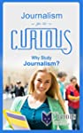 Journalism for the Curious: Why Study...