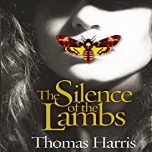 The Silence of the Lambs: 25th Anniversary Edition: Hannibal Lecter, Book 2 Audiobook by Thomas Harris Narrated by Frank Muller