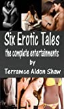 Six Erotic Tales: The Complete Entertainments (So Far)