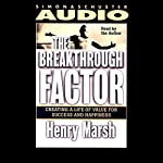The Breakthrough Factor: Creating a Life of Value for Success and Happiness   Henry Marsh