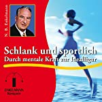 Schlank und sportlich: Durch mentale Kraft zur Idealfigur | Nikolaus B. Enkelmann